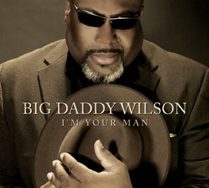 Big Daddy Wilson - I'm Your Man